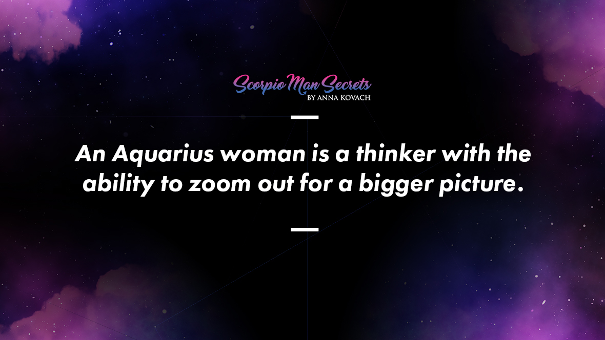 An Aquarius woman is a thinker with the ability to zoom out for a bigger picture - Scorpio Man and Aquarius Woman