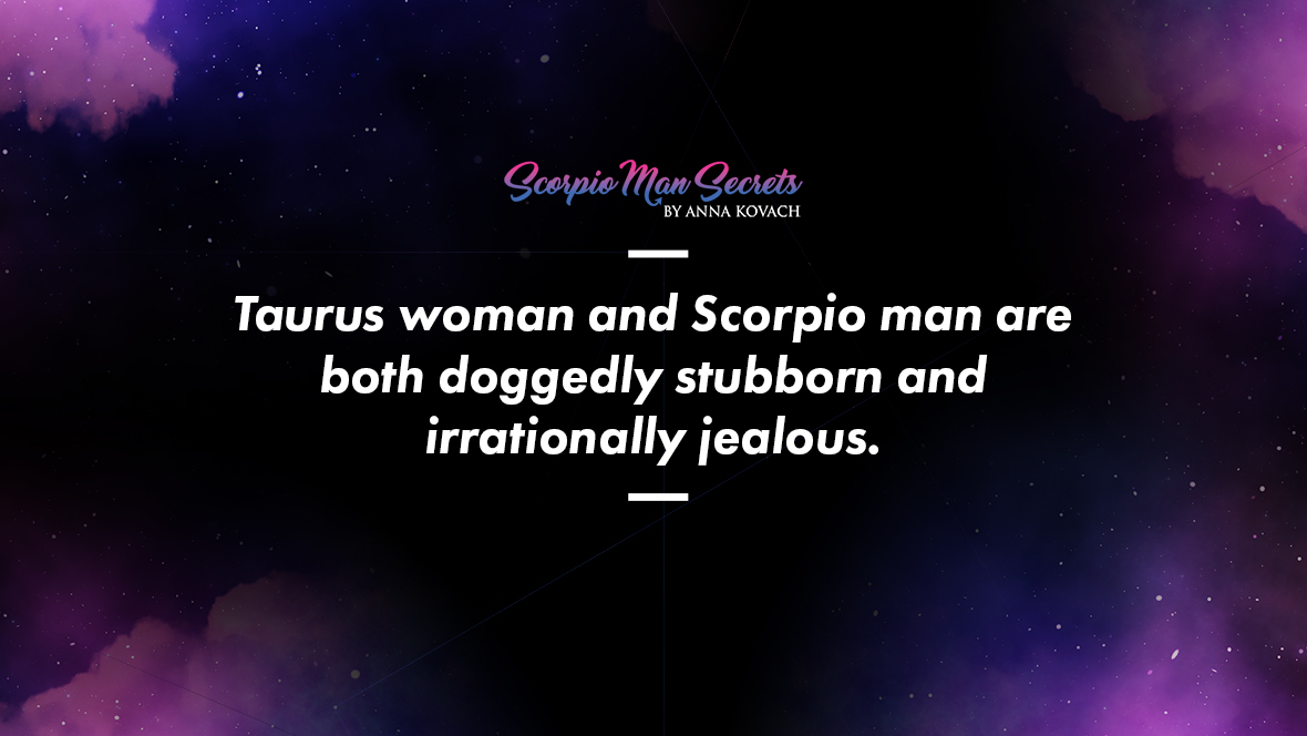 How to get a scorpio man to fall in love with a taurus woman