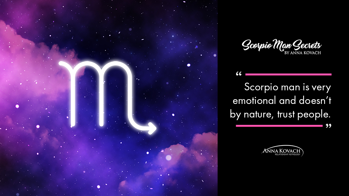 Scorpio man is very emotional and doesn't by nature trust people - Scorpio man being hot and cold